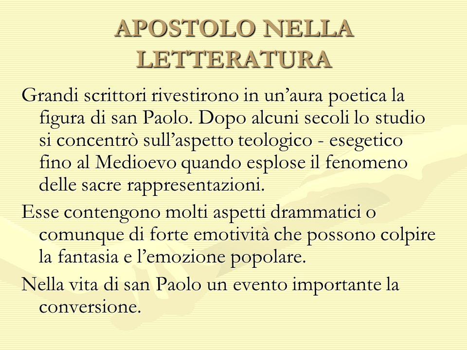 APOSTOLO NELLA LETTERATURA Grandi scrittori rivestirono in unaura poetica la figura di san Paolo. Dopo alcuni secoli lo studio si concentrò sullaspett