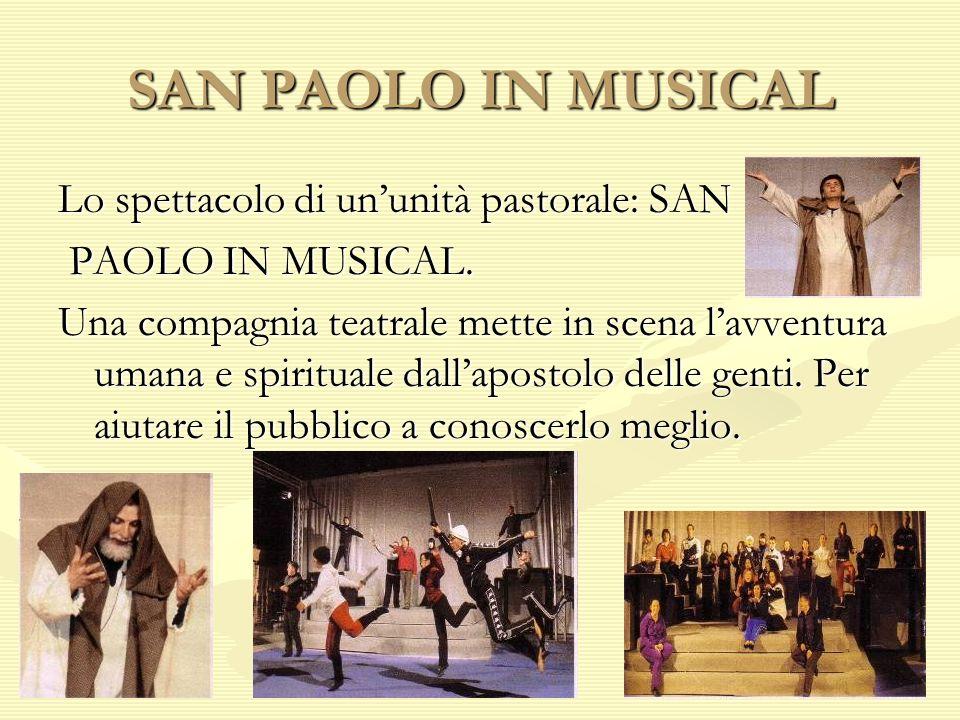 SAN PAOLO IN MUSICAL Lo spettacolo di ununità pastorale: SAN PAOLO IN MUSICAL. PAOLO IN MUSICAL. Una compagnia teatrale mette in scena lavventura uman