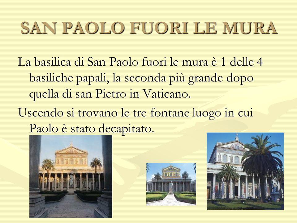 SAN PAOLO FUORI LE MURA La basilica di San Paolo fuori le mura è 1 delle 4 basiliche papali, la seconda più grande dopo quella di san Pietro in Vatica