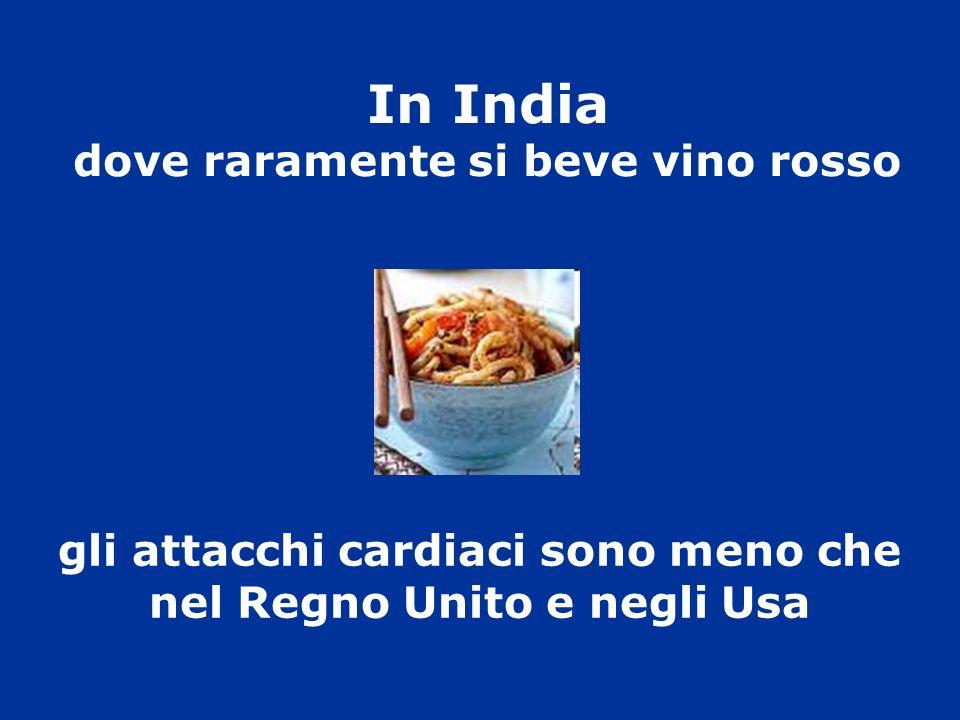In India dove raramente si beve vino rosso gli attacchi cardiaci sono meno che nel Regno Unito e negli Usa
