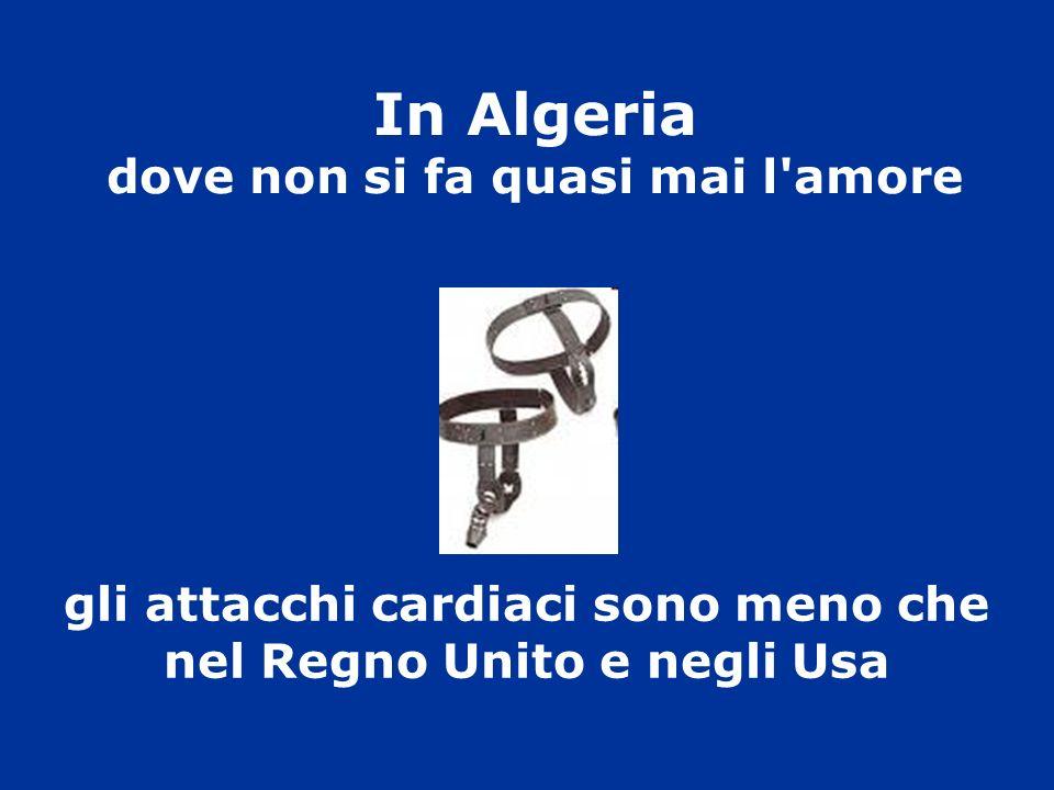 In Algeria dove non si fa quasi mai l amore gli attacchi cardiaci sono meno che nel Regno Unito e negli Usa