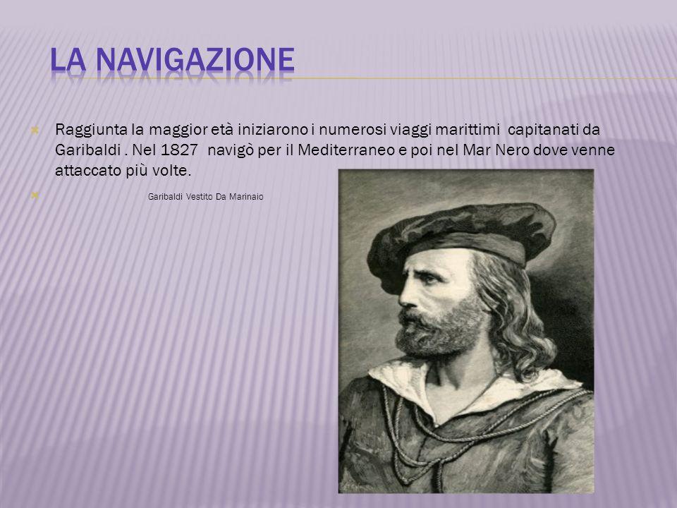 Raggiunta la maggior età iniziarono i numerosi viaggi marittimi capitanati da Garibaldi. Nel 1827 navigò per il Mediterraneo e poi nel Mar Nero dove v
