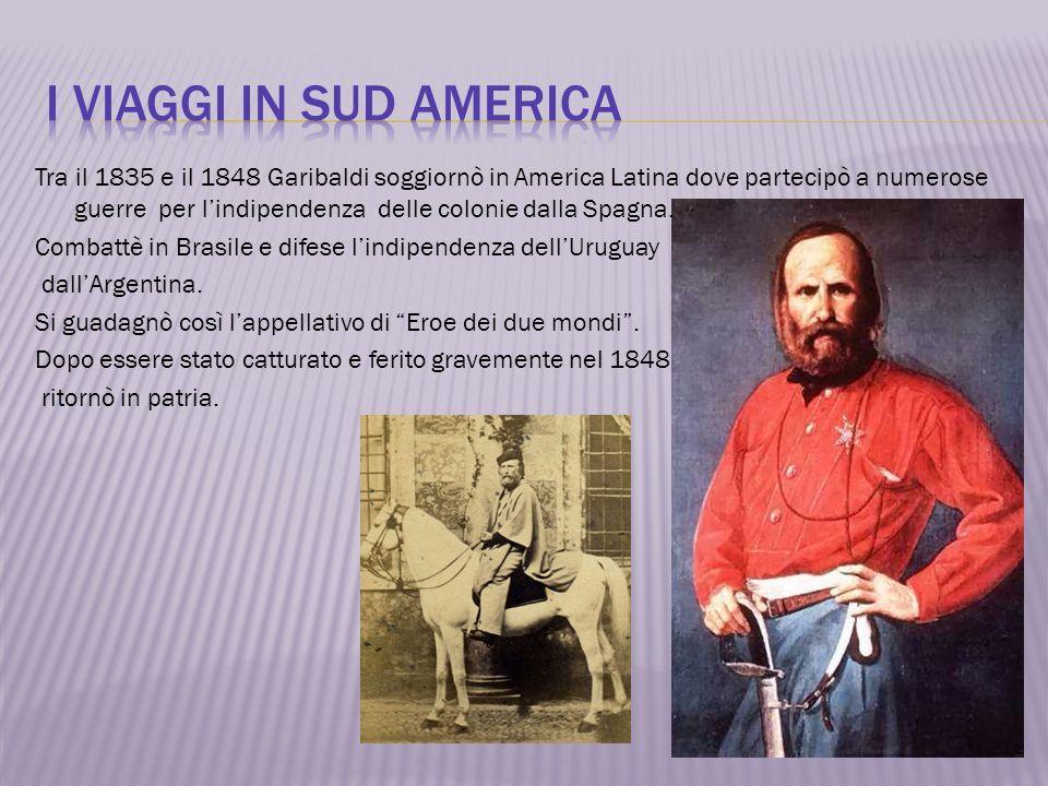 Tra il 1835 e il 1848 Garibaldi soggiornò in America Latina dove partecipò a numerose guerre per lindipendenza delle colonie dalla Spagna. Combattè in