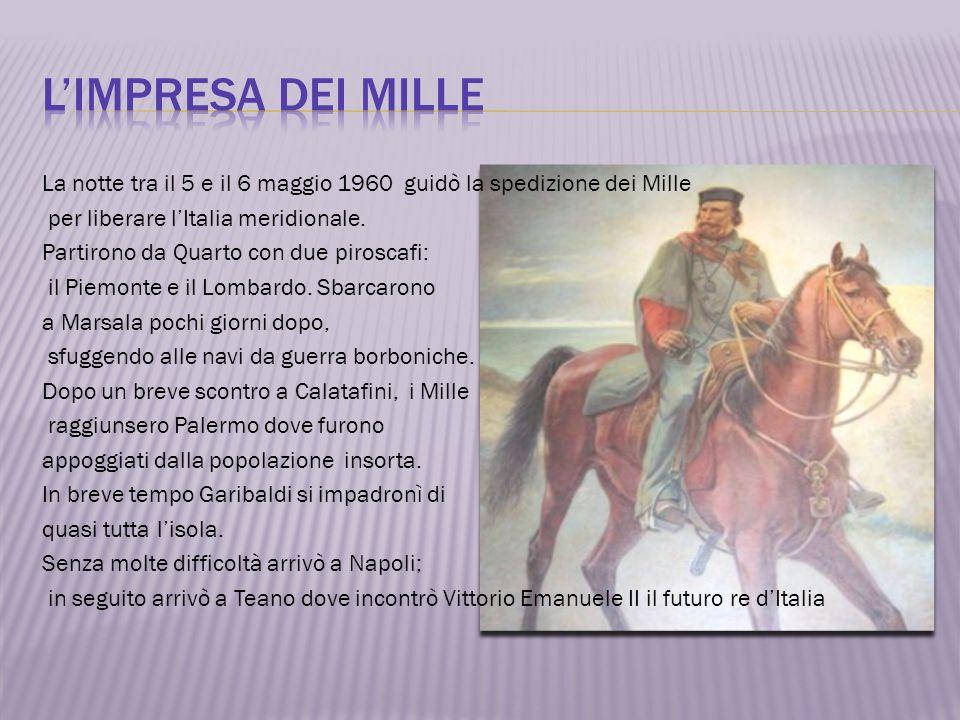 La notte tra il 5 e il 6 maggio 1960 guidò la spedizione dei Mille per liberare lItalia meridionale. Partirono da Quarto con due piroscafi: il Piemont