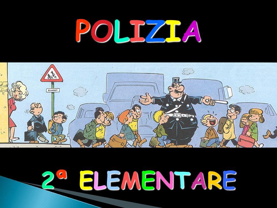POLIZIAPOLIZIAPOLIZIAPOLIZIA 2ª ELEMENTARE2ª ELEMENTARE2ª ELEMENTARE2ª ELEMENTARE