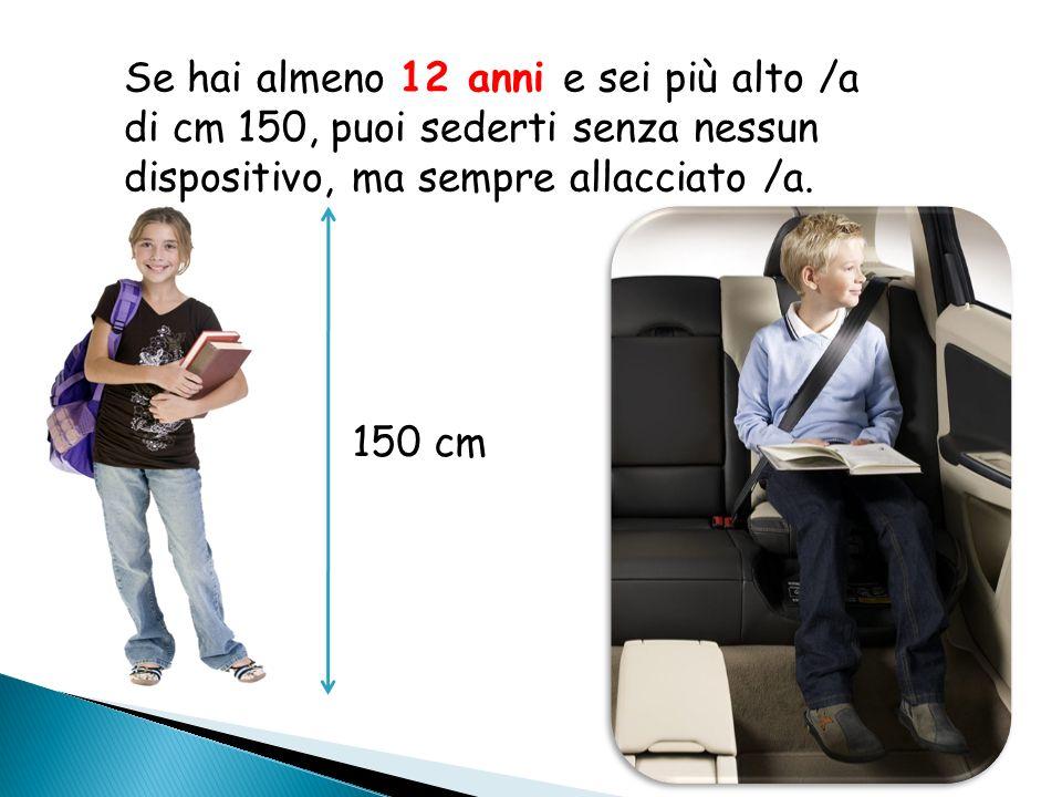 E SE VENGO A SCUOLA IN AUTO ??? I bambini devono essere collocati in un seggiolino adattato, o su un rialzo sedile fino alletà di 12 anni o una statur