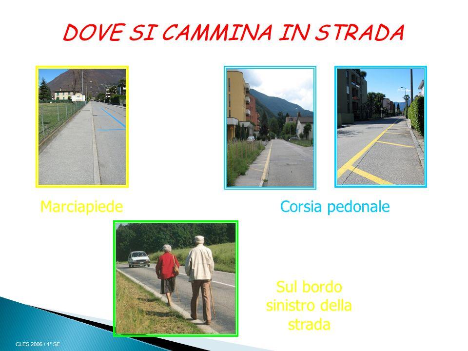 DOVE SI CAMMINA IN STRADA MarciapiedeCorsia pedonale CLES 2006 / 1° SE Sul bordo sinistro della strada