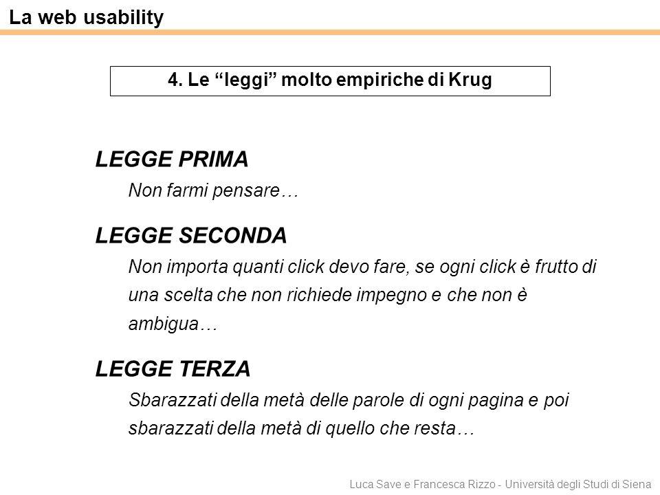 Luca Save e Francesca Rizzo - Università degli Studi di Siena LEGGE PRIMA Non farmi pensare… LEGGE SECONDA Non importa quanti click devo fare, se ogni