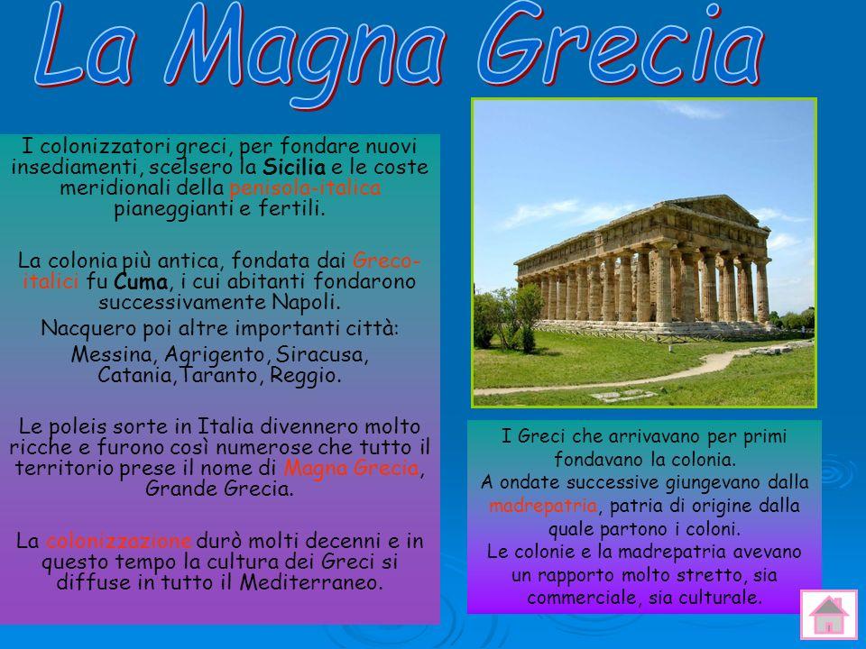 I colonizzatori greci, per fondare nuovi insediamenti, scelsero la Sicilia e le coste meridionali della penisola-italica pianeggianti e fertili. La co