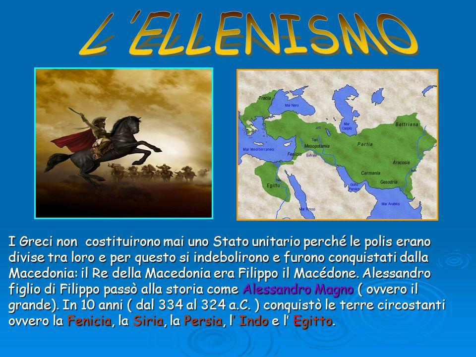 I Greci non costituirono mai uno Stato unitario perché le polis erano divise tra loro e per questo si indebolirono e furono conquistati dalla Macedoni