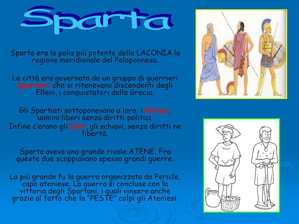 Sparta era la polis più potente della LACONIA la regione meridionale del Peloponneso. La città era governata da un gruppo di guerrieri Spartiati che s