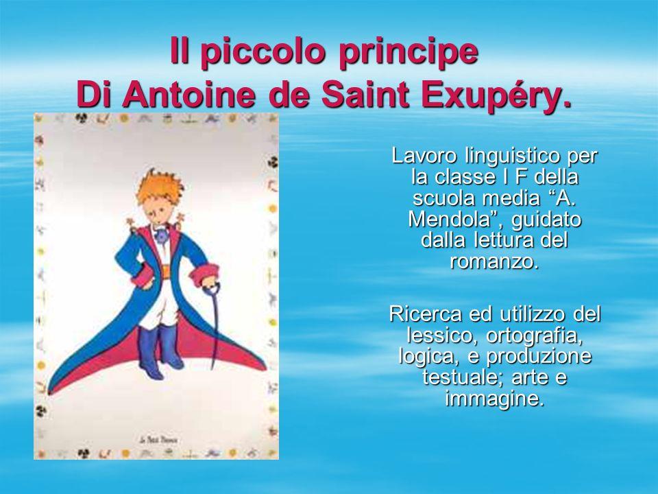 Il piccolo principe Di Antoine de Saint Exupéry.. Lavoro linguistico per la classe I F della scuola media A. Mendola, guidato dalla lettura del romanz
