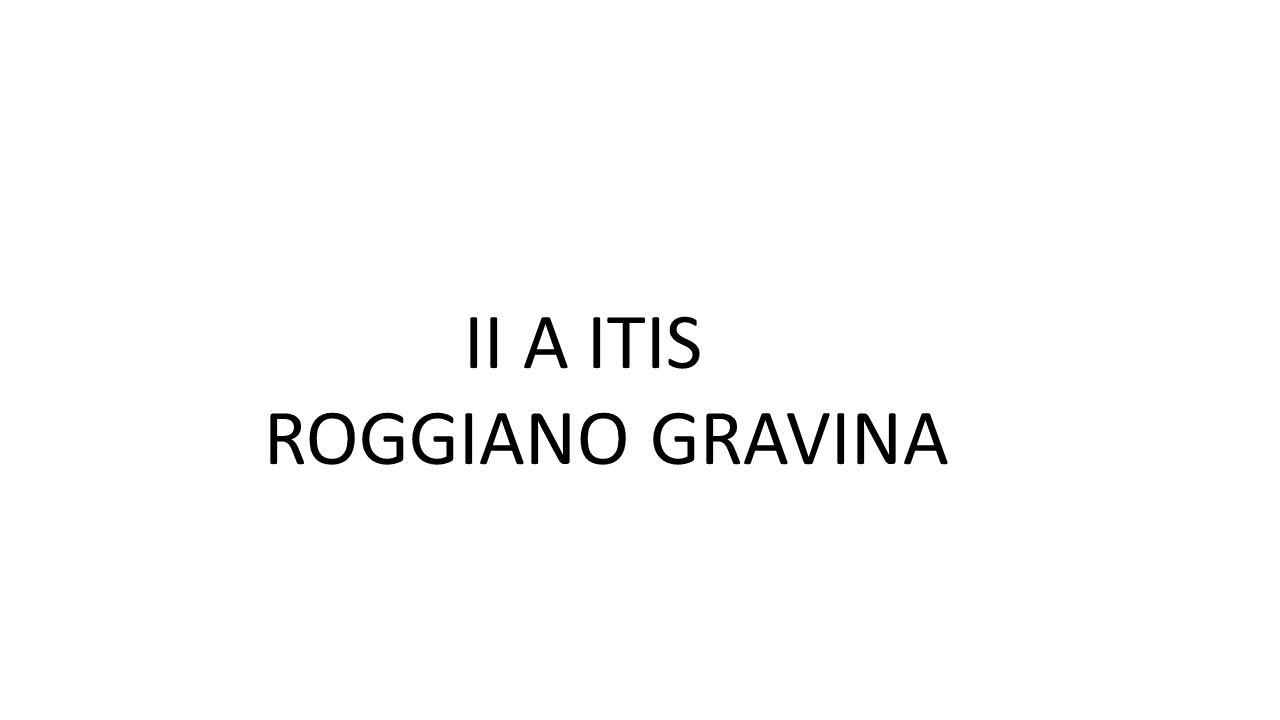 II A ITIS ROGGIANO GRAVINA