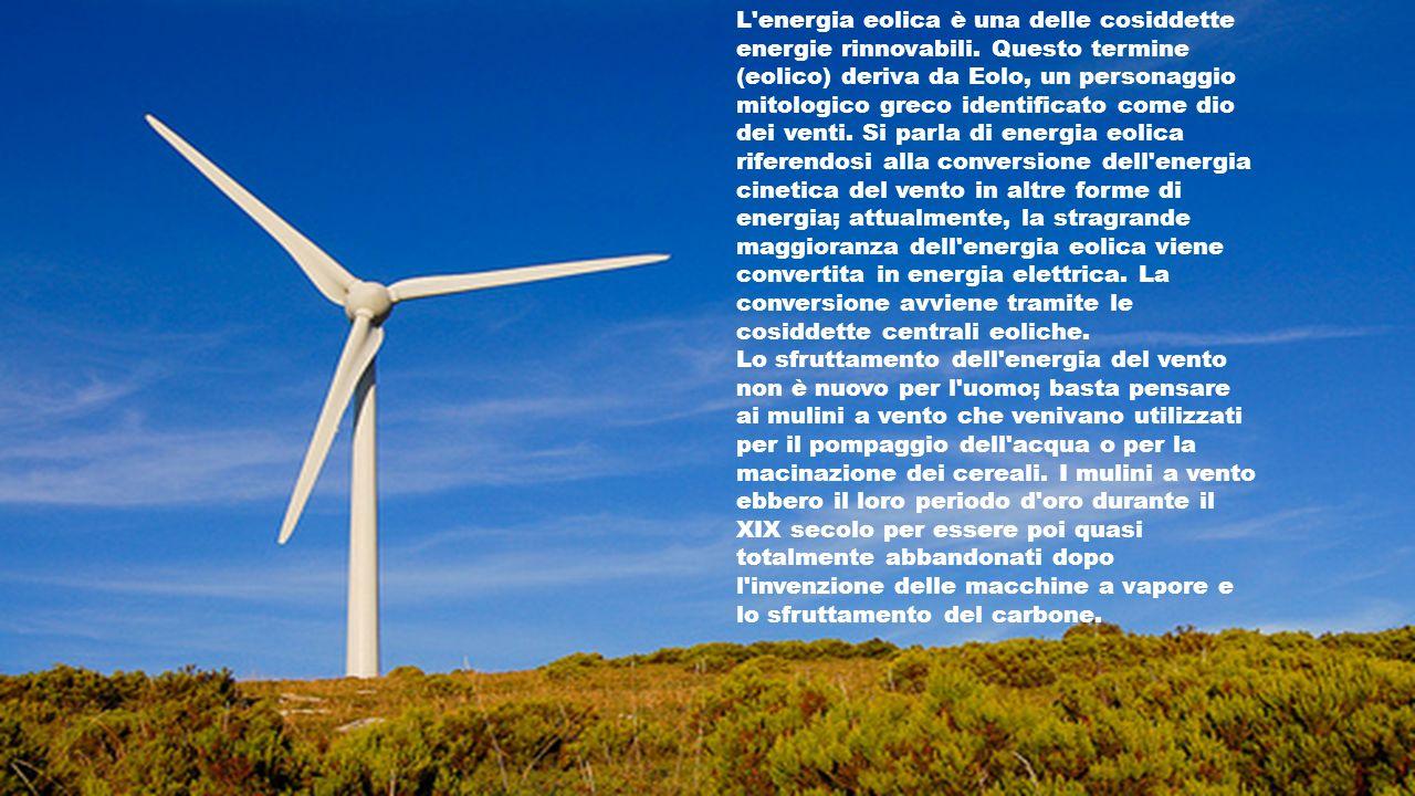 L'energia eolica è una delle cosiddette energie rinnovabili. Questo termine (eolico) deriva da Eolo, un personaggio mitologico greco identificato come
