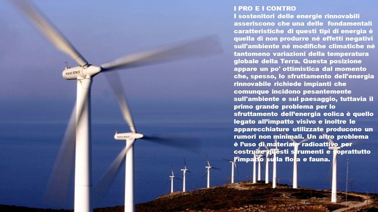 I PRO E I CONTRO I sostenitori delle energie rinnovabili asseriscono che una delle fondamentali caratteristiche di questi tipi di energia è quella di