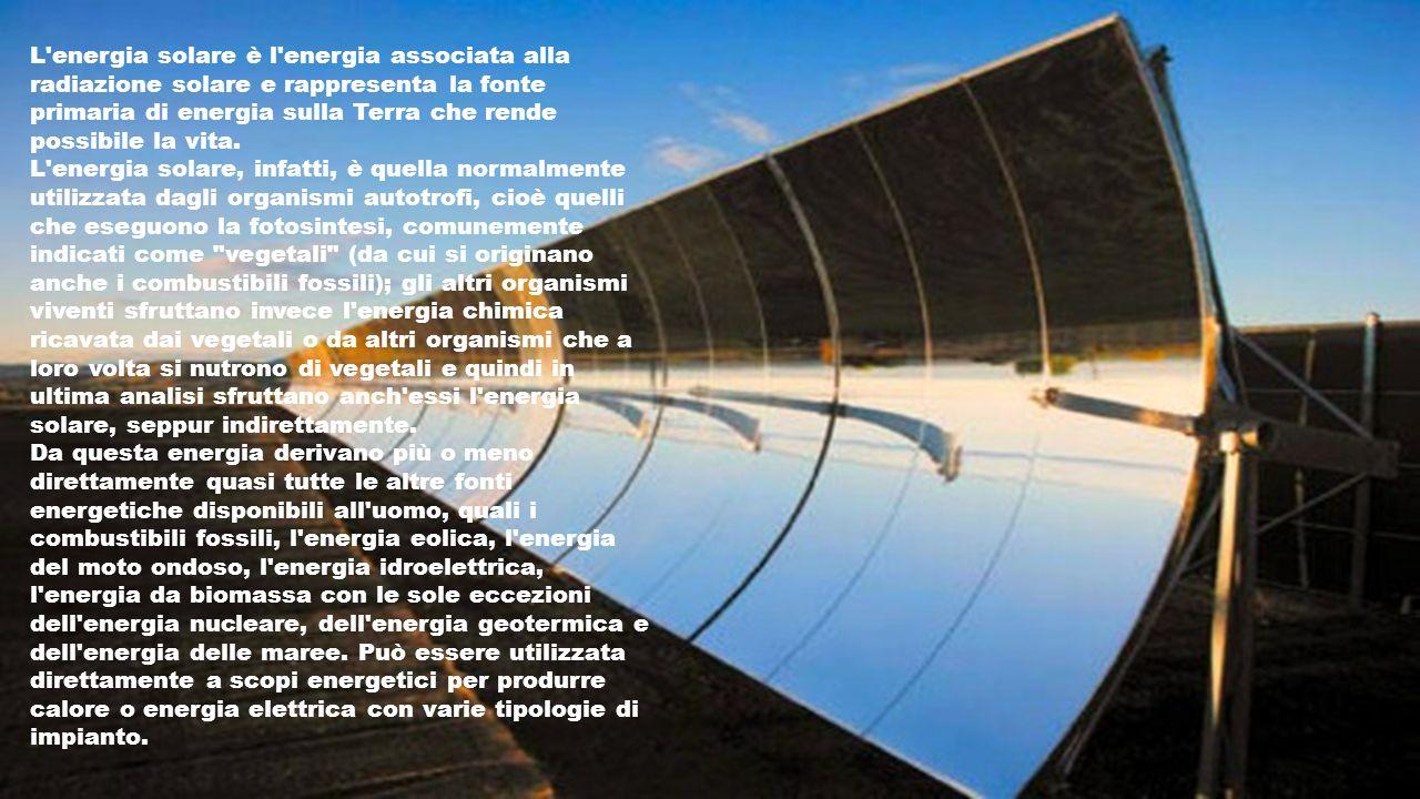 ENERGIA SOLARE (TERMICA) Questa tecnologia si basa sulluso dei cosiddetti collettori, pannelli in grado di immagazzinare il calore prodotto dalle radiazioni solari e trasferirli allacqua.
