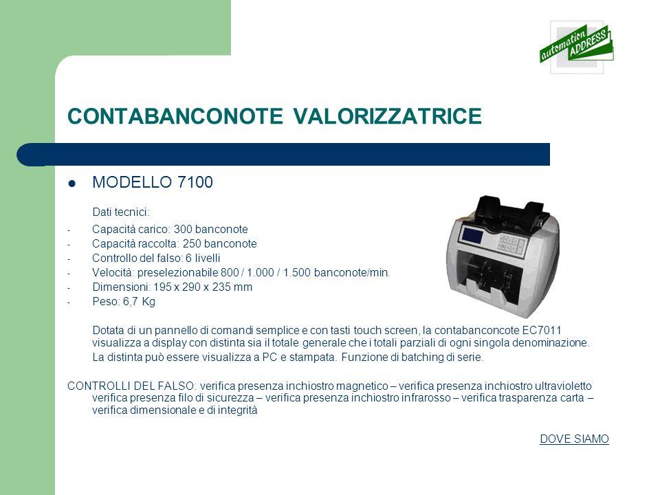 CONTABANCONOTE VALORIZZATRICE MODELLO 7100 Dati tecnici: - Capacità carico: 300 banconote - Capacità raccolta: 250 banconote - Controllo del falso: 6 livelli - Velocità: preselezionabile 800 / 1.000 / 1.500 banconote/min.