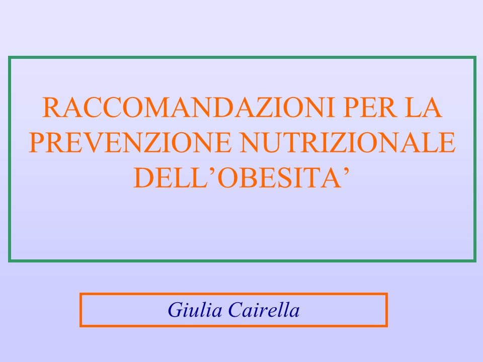 RACCOMANDAZIONI PER LA PREVENZIONE NUTRIZIONALE DELLOBESITA Giulia Cairella