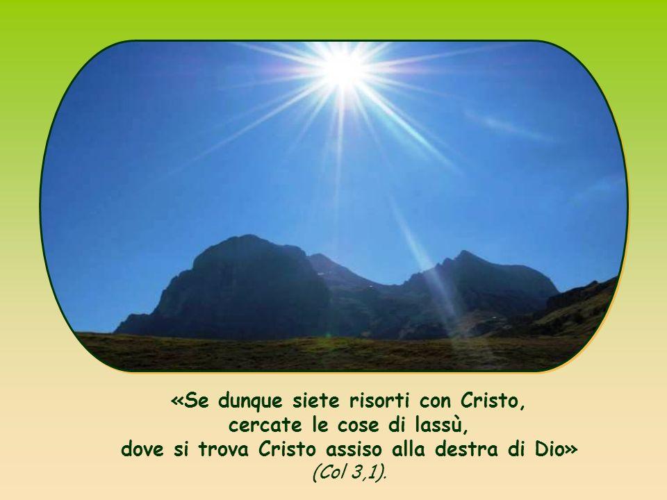 «Se dunque siete risorti con Cristo, cercate le cose di lassù, dove si trova Cristo assiso alla destra di Dio» (Col 3,1).