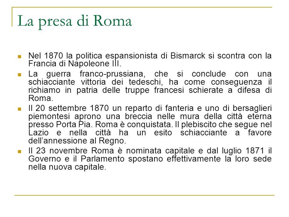 La presa di Roma Nel 1870 la politica espansionista di Bismarck si scontra con la Francia di Napoleone III.