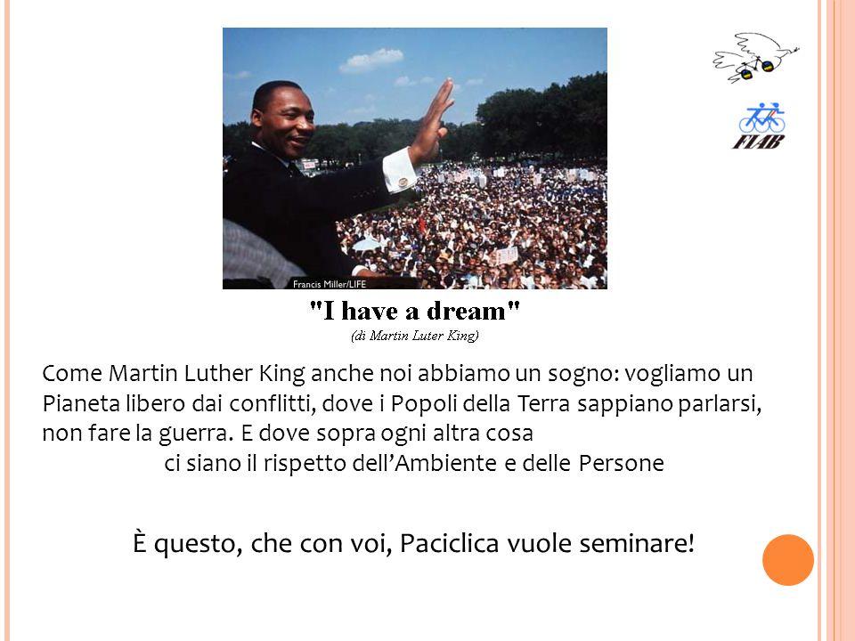 Come Martin Luther King anche noi abbiamo un sogno: vogliamo un Pianeta libero dai conflitti, dove i Popoli della Terra sappiano parlarsi, non fare la guerra.