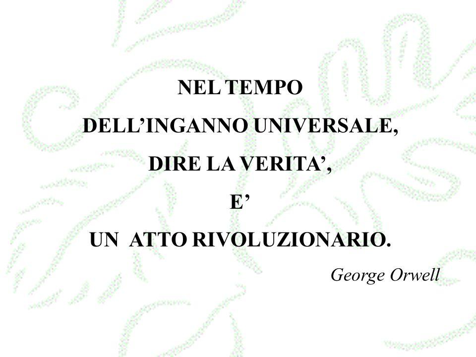 NEL TEMPO DELLINGANNO UNIVERSALE, DIRE LA VERITA, E UN ATTO RIVOLUZIONARIO. George Orwell