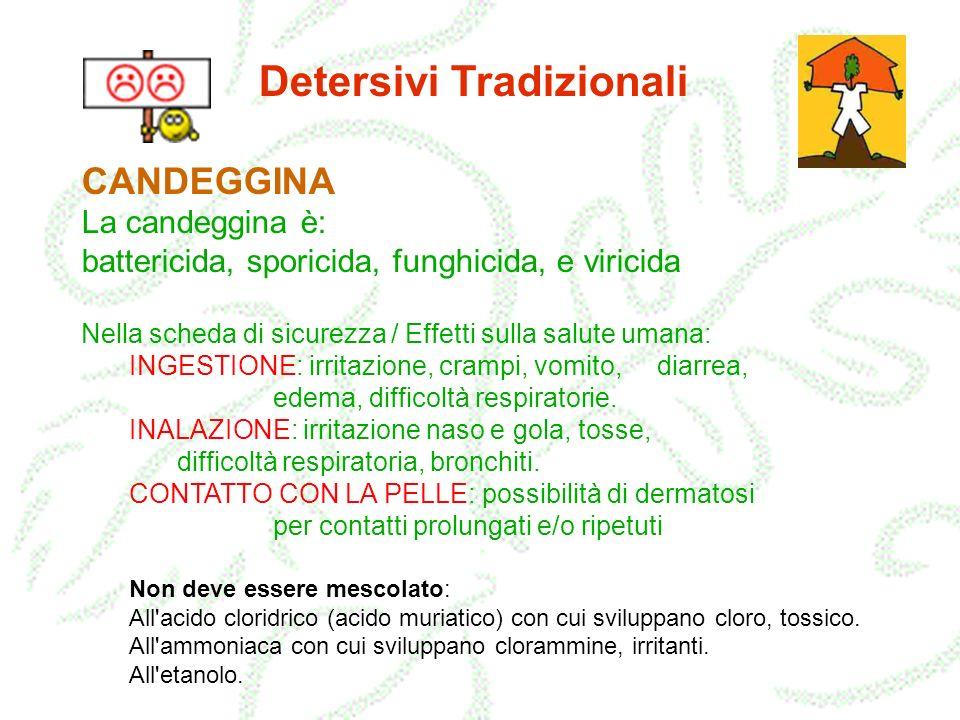 Detersivi Tradizionali CANDEGGINA La candeggina è: battericida, sporicida, funghicida, e viricida Nella scheda di sicurezza / Effetti sulla salute uma