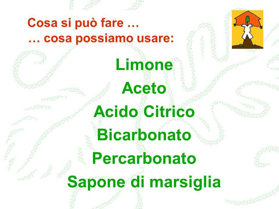 Limone Aceto Acido Citrico Bicarbonato Percarbonato Sapone di marsiglia … cosa possiamo usare: