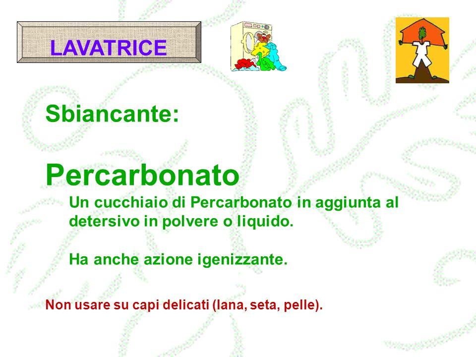 Sbiancante: Percarbonato Un cucchiaio di Percarbonato in aggiunta al detersivo in polvere o liquido. Ha anche azione igenizzante. Non usare su capi de
