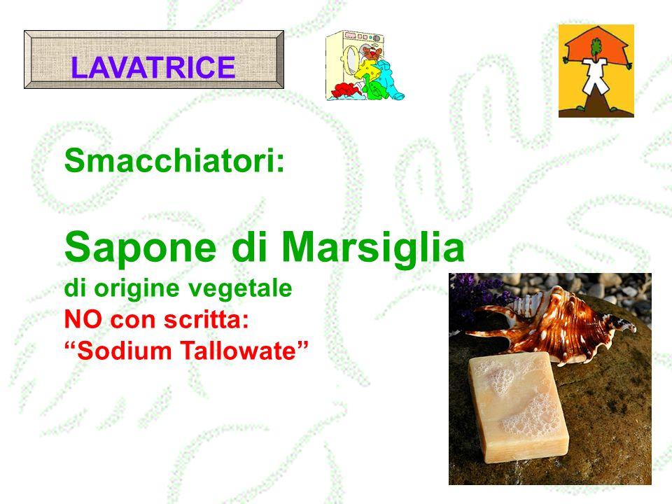 Smacchiatori: Sapone di Marsiglia di origine vegetale NO con scritta: Sodium Tallowate LAVATRICE
