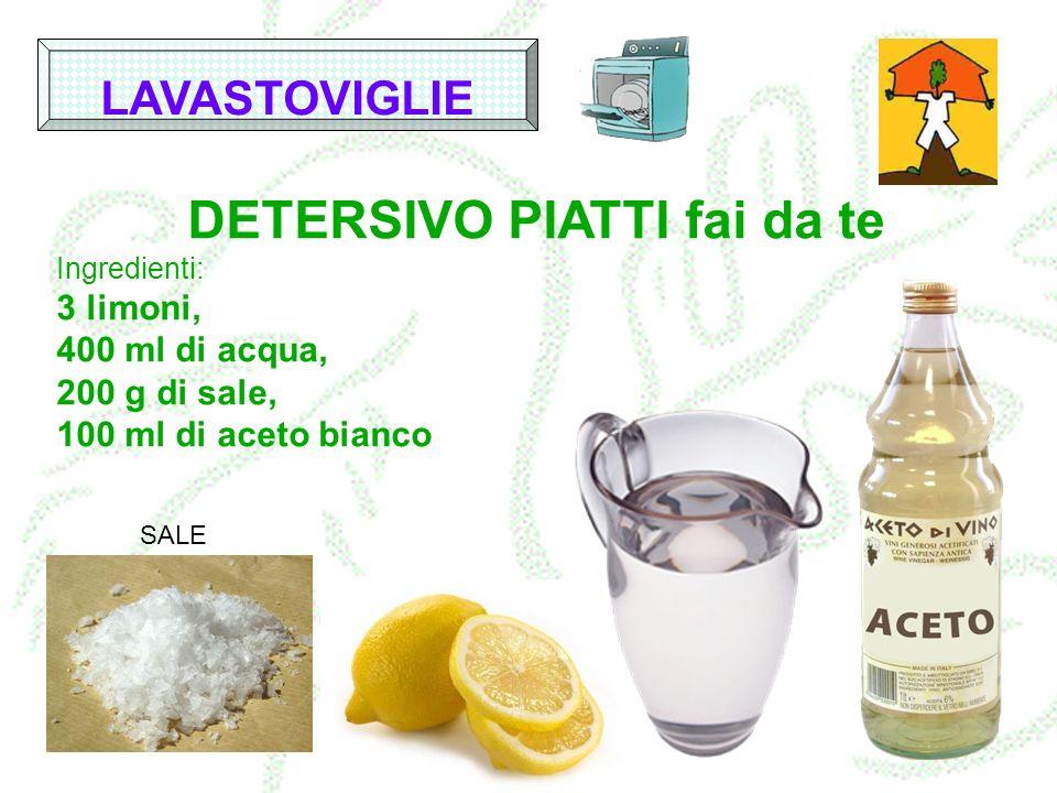 DETERSIVO PIATTI fai da te Ingredienti: 3 limoni, 400 ml di acqua, 200 g di sale, 100 ml di aceto bianco LAVASTOVIGLIE SALE