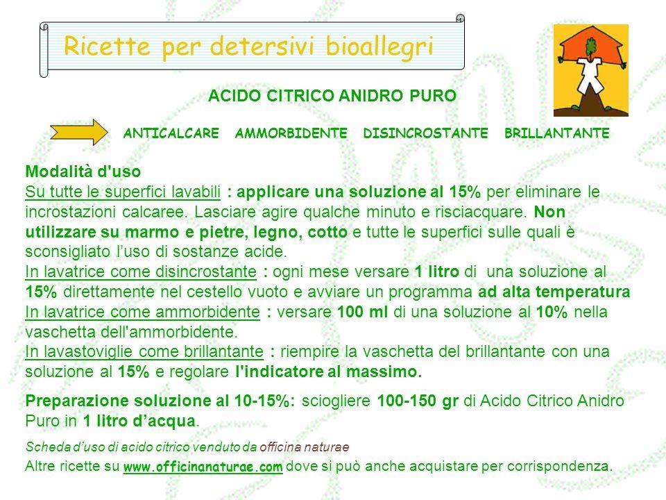 Ricette per detersivi bioallegri ACIDO CITRICO ANIDRO PURO ANTICALCARE AMMORBIDENTE DISINCROSTANTE BRILLANTANTE Modalità d'uso Su tutte le superfici l