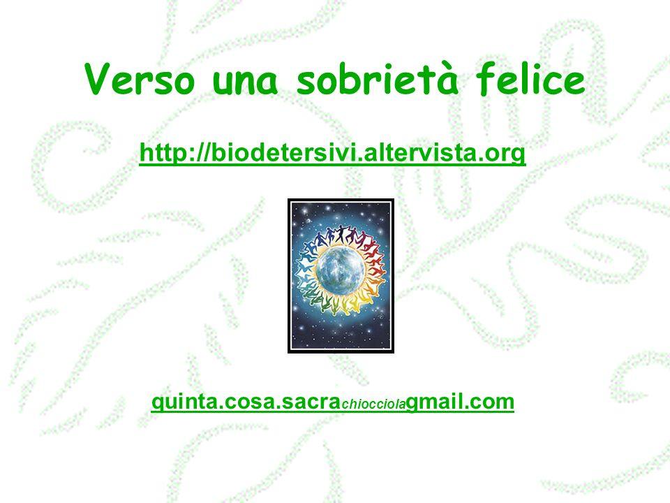 http://biodetersivi.altervista.org quinta.cosa.sacra chiocciola gmail.com Verso una sobrietà felice