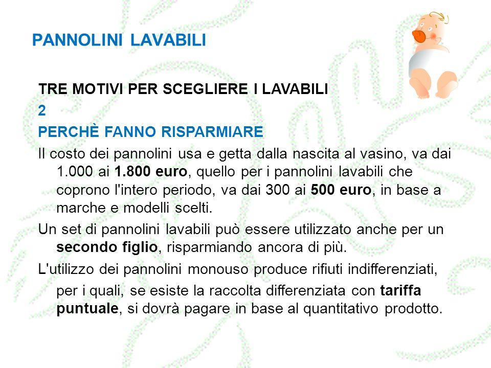 TRE MOTIVI PER SCEGLIERE I LAVABILI 2 PERCHÈ FANNO RISPARMIARE Il costo dei pannolini usa e getta dalla nascita al vasino, va dai 1.000 ai 1.800 euro,