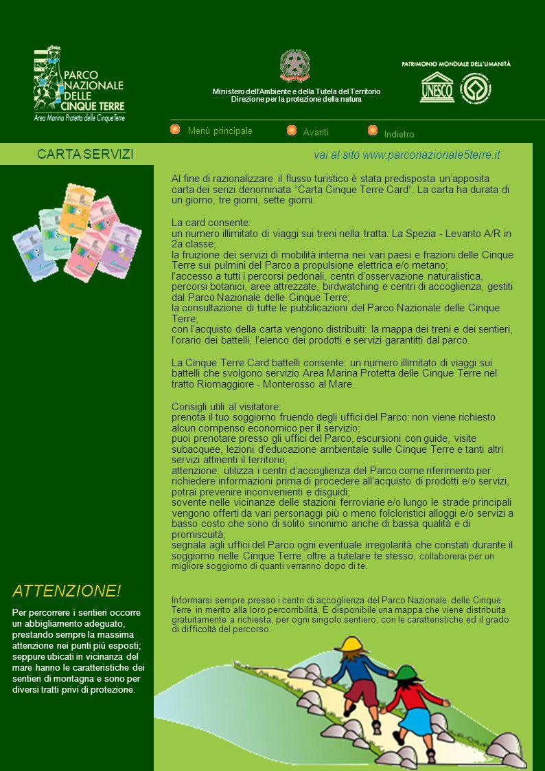 Ministero dellAmbiente e della Tutela del Territorio Direzione per la protezione della natura CARTA SERVIZI vai al sito www.parconazionale5terre.it Al fine di razionalizzare il flusso turistico è stata predisposta unapposita carta dei serizi denominata Carta Cinque Terre Card.