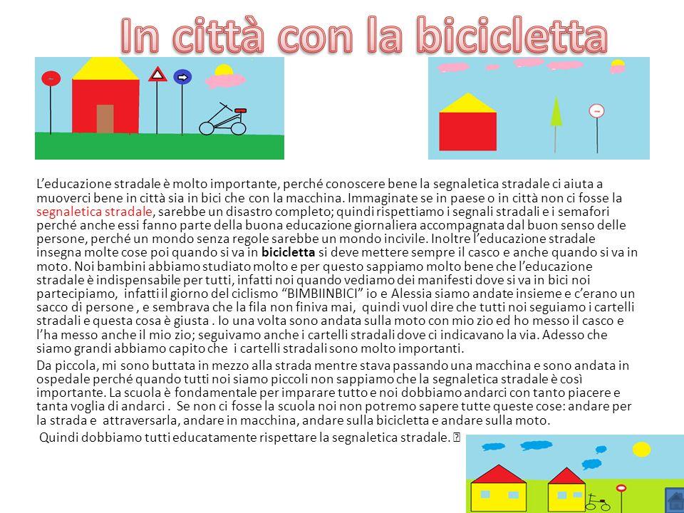 Leducazione stradale è molto importante, perché conoscere bene la segnaletica stradale ci aiuta a muoverci bene in città sia in bici che con la macchi