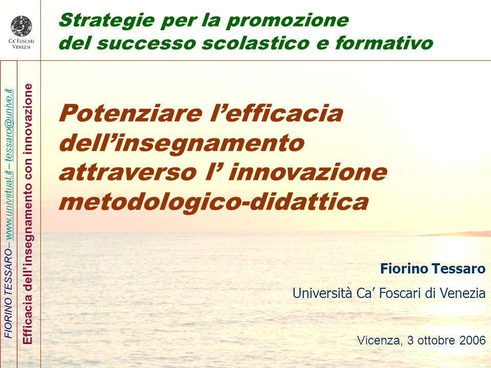 FIORINO TESSARO – www.univirtual.it – tessaro@unive.itwww.univirtual.ittessaro@unive.it Efficacia dellinsegnamento con innovazione Strategie per la pr