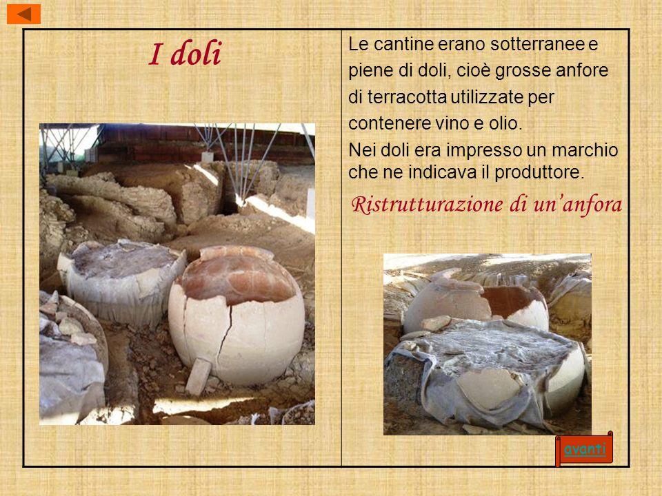 I doli Le cantine erano sotterranee e piene di doli, cioè grosse anfore di terracotta utilizzate per contenere vino e olio. Nei doli era impresso un m
