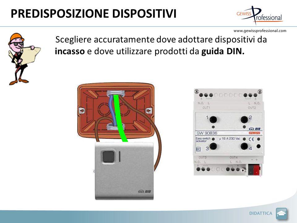 PREDISPOSIZIONE DISPOSITIVI Scegliere accuratamente dove adottare dispositivi da incasso e dove utilizzare prodotti da guida DIN.