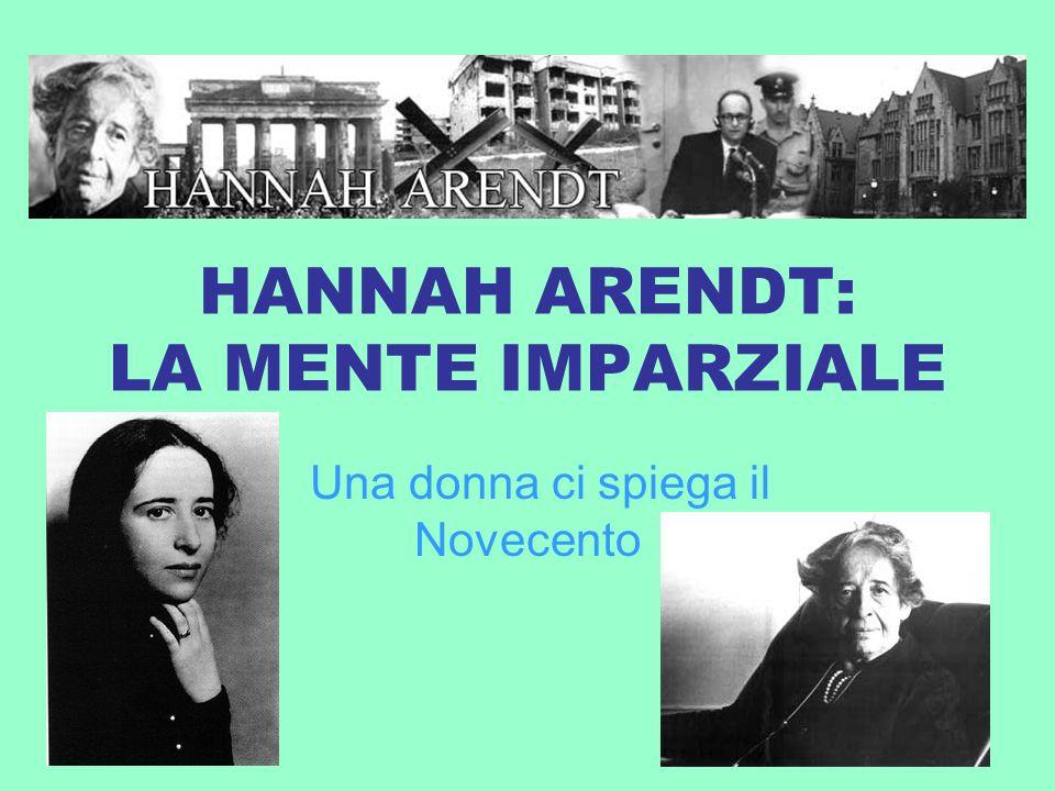 HANNAH ARENDT: LA MENTE IMPARZIALE Una donna ci spiega il Novecento