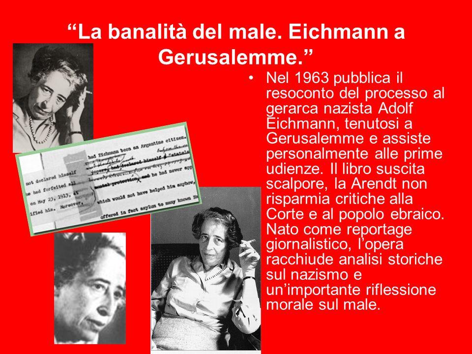 Nel 1963 pubblica il resoconto del processo al gerarca nazista Adolf Eichmann, tenutosi a Gerusalemme e assiste personalmente alle prime udienze.