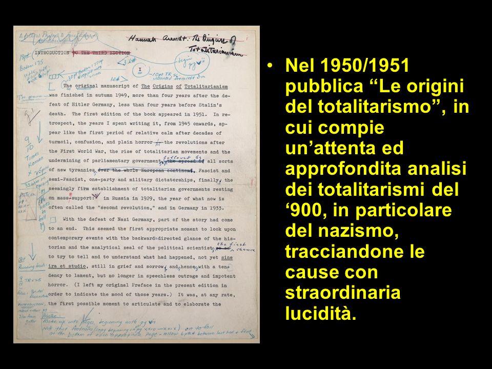 Nel 1950/1951 pubblica Le origini del totalitarismo, in cui compie unattenta ed approfondita analisi dei totalitarismi del 900, in particolare del nazismo, tracciandone le cause con straordinaria lucidità.