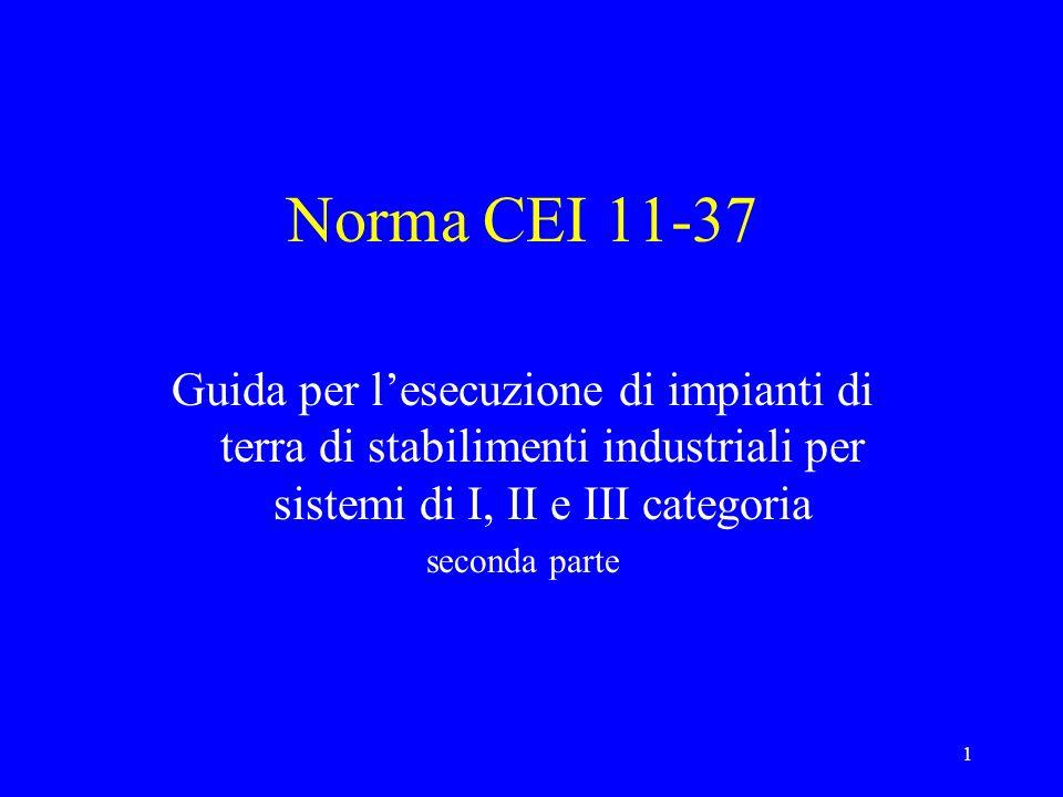 1 Norma CEI 11-37 Guida per lesecuzione di impianti di terra di stabilimenti industriali per sistemi di I, II e III categoria seconda parte