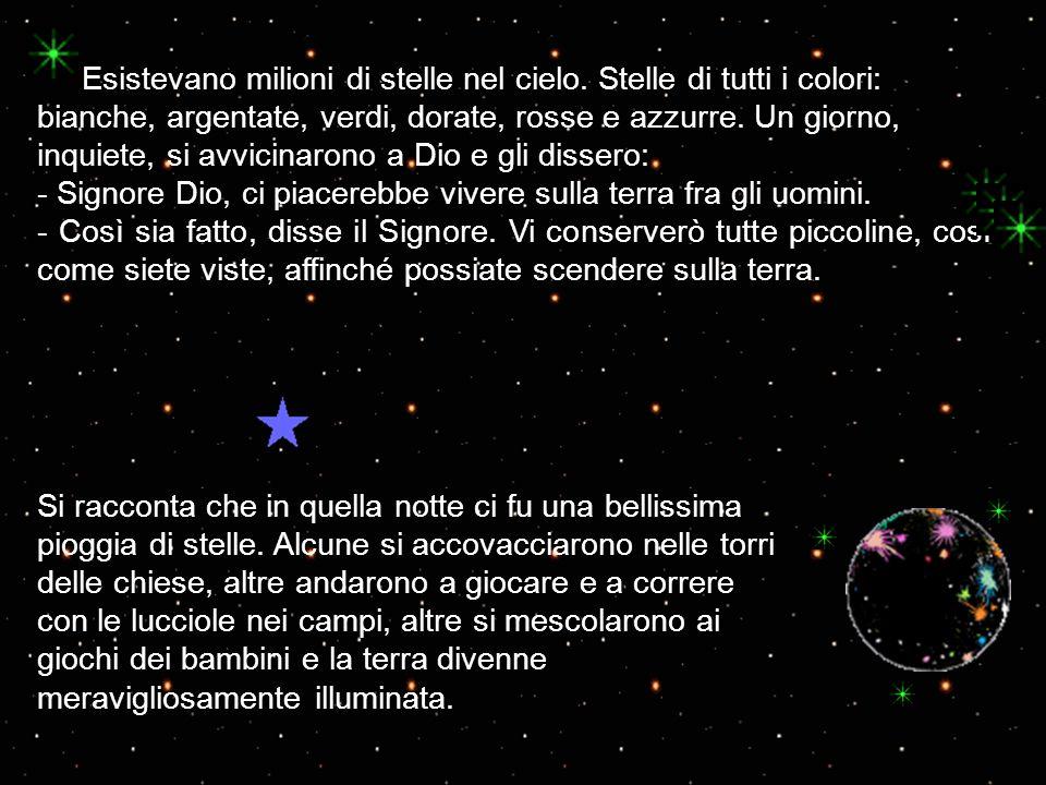 Esistevano milioni di stelle nel cielo. Stelle di tutti i colori: bianche, argentate, verdi, dorate, rosse e azzurre. Un giorno, inquiete, si avvicina