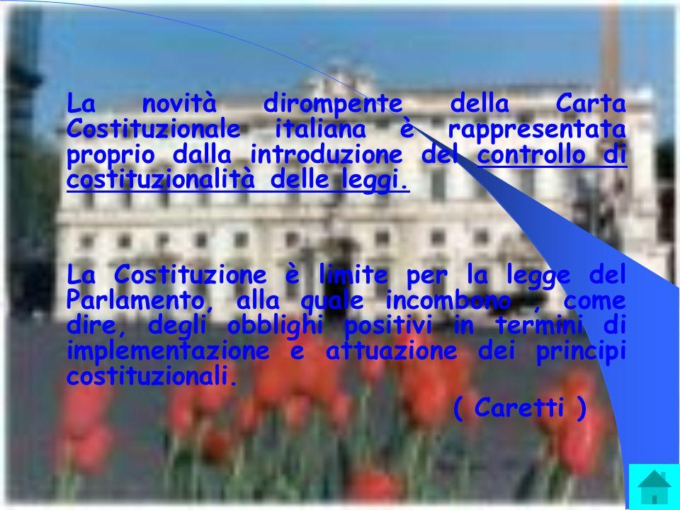 La novità dirompente della Carta Costituzionale italiana è rappresentata proprio dalla introduzione del controllo di costituzionalità delle leggi.