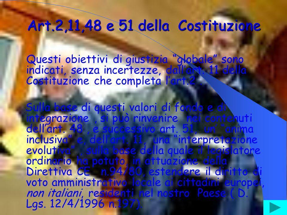Art.2,11,48 e 51 della Costituzione Questi obiettivi di giustizia globale sono indicati, senza incertezze, dallart.