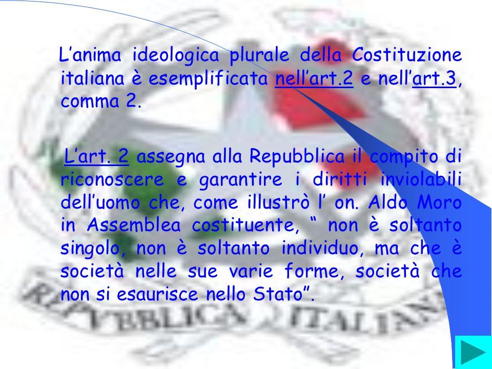 Lanima ideologica plurale della Costituzione italiana è esemplificata nellart.2 e nellart.3, comma 2.