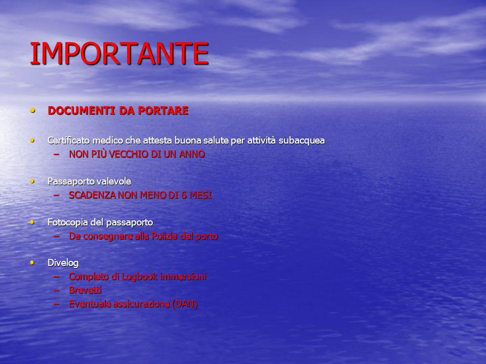 IMPORTANTE DOCUMENTI DA PORTARE DOCUMENTI DA PORTARE Certificato medico che attesta buona salute per attività subacquea Certificato medico che attesta
