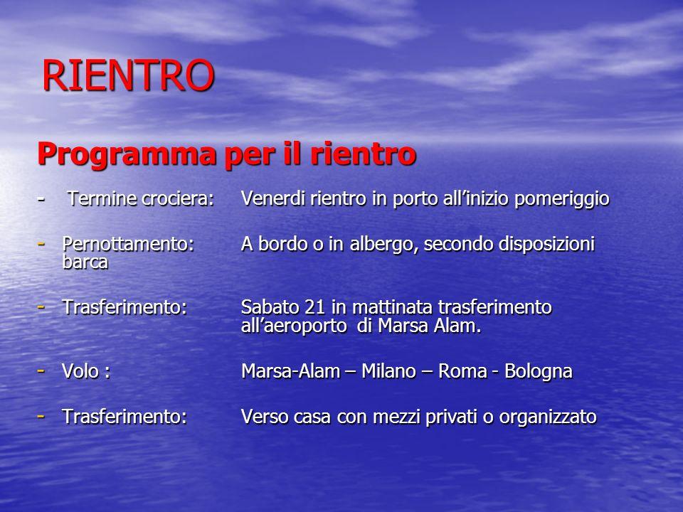RIENTRO Programma per il rientro - Termine crociera:Venerdi rientro in porto allinizio pomeriggio - Pernottamento:A bordo o in albergo, secondo dispos