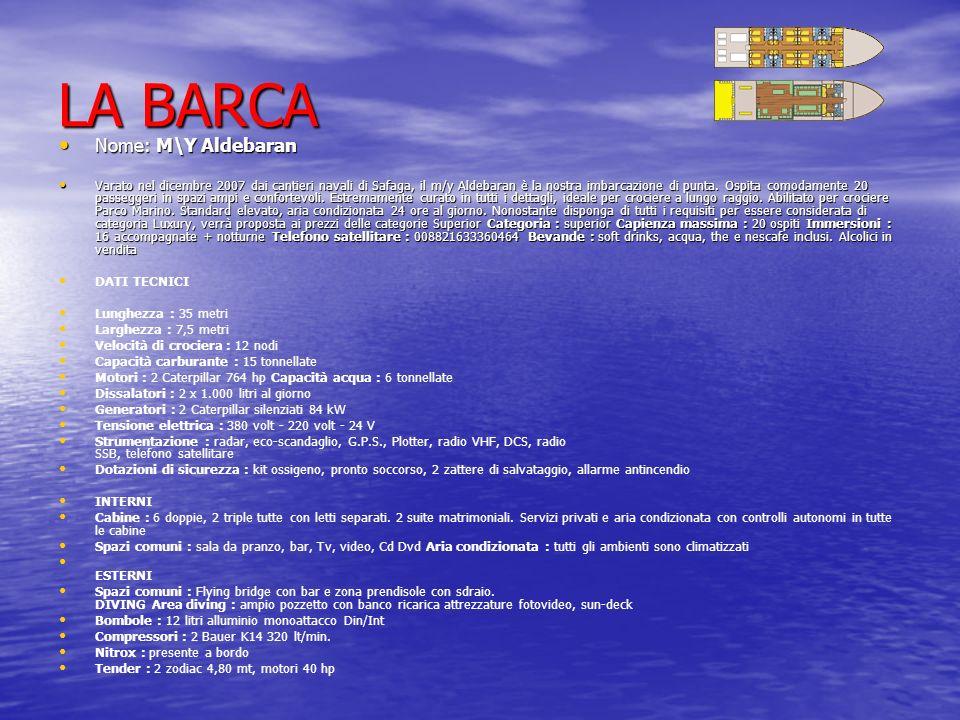 LA BARCA Nome: M\Y Aldebaran Nome: M\Y Aldebaran Varato nel dicembre 2007 dai cantieri navali di Safaga, il m/y Aldebaran è la nostra imbarcazione di